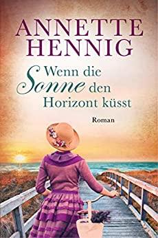 Annette Hennig Wenn die Sonne den Horizont küsst